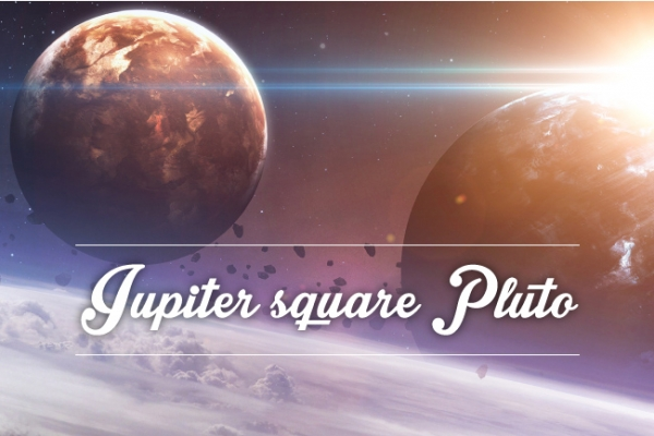 Jupiter square Pluto: An Unstoppable Force!