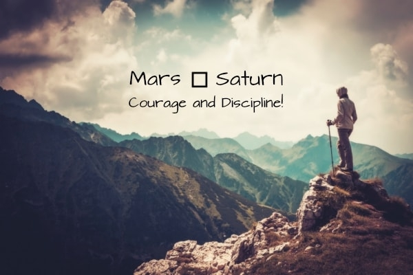 Mars square Saturn: Courage and Discipline!