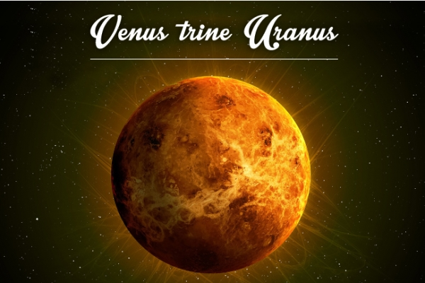 Venus trine Uranus: Love is Electric!