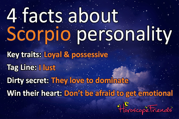 4 facts about the Scorpio personality: Loyal, possessive, love to dominate, emotional.
