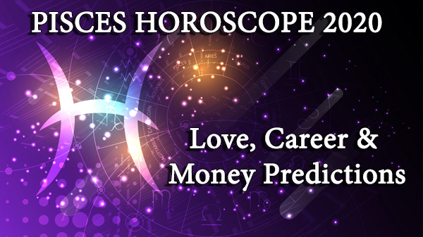 Pisces love, money and career predictions 2020